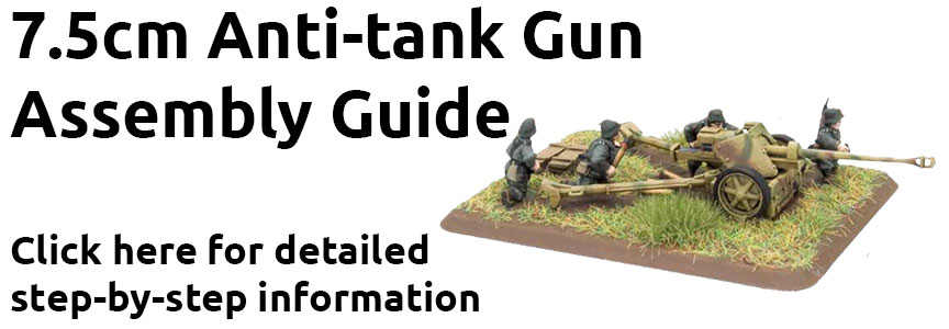 Click here to learn how to assemble the 7.5cm Anti-tank Gun here...