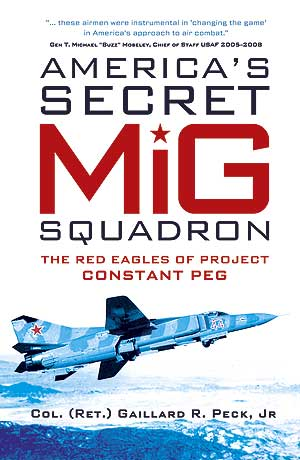 America's Secret MiG Squadron: The Red Eagles of Project CONSTANT PEGAmerica's Secret MiG Squadron: The Red Eagles of Project CONSTANT PEG
