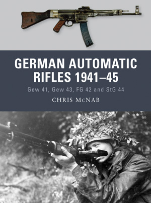 German Automatic Rifles 1941–45: Gew 41, Gew 43, FG 42 and StG 44
