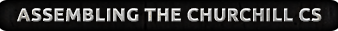 Click here to learn how to assemble the Churchill CS here...